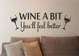 Wine A Bit Youll Feel Better Wall Art Vinyl Decal Sticker Etsy