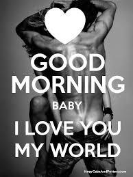 good morning baby i love you my world