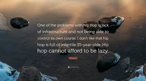 "chuck d quote ""one of the problems hip hop is lack of"