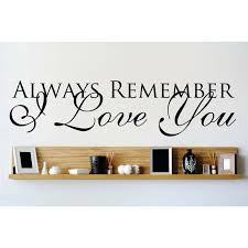 Design With Vinyl Always Remember I Love You Wall Decal Wayfair