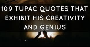 tupac quotes that exhibit his creativity and genius