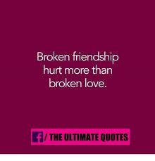 broken friendship hurt more than broken love fthe ultimate quotes