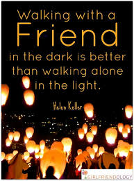 friendship quotes walking a friend in the dark is better