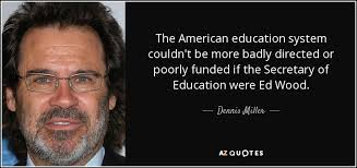 dennis miller quote the american education system couldn t be