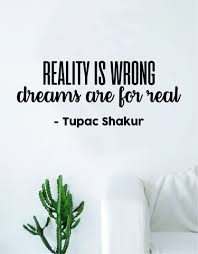 Tupac Reality Is Wrong Dreams Are For Real Quote Decal Sticker Wall Vinyl Bedroom Living Room Decor Art 2pac Shakur Quote Decals Real Quotes Wall Quotes Decals