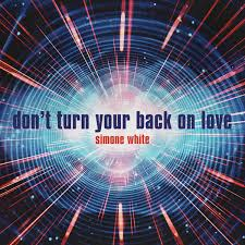 Don't Turn Your Back On Love   Simone White