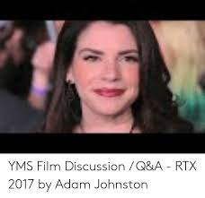 YMS Film Discussion Q&A - RTX 2017 by Adam Johnston | Film Meme on ME.ME