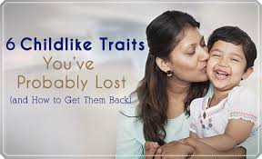 childlike traits that you ve probably lost and how to get them