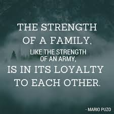 the strength of a family like the strength of an army is in its