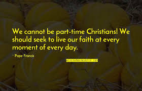 part time christian quotes top famous quotes about part time