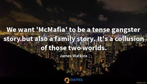 we want mcmafia to be a tense gangster story but also james