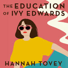 The Education of Ivy Edwards, an utterly hilarious and relatable novel  about single life eBook by Hannah Tovey | 9780349424699 | Booktopia