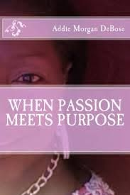 When Passion Meets Purpose: Taylor, Addie Morgan-DeBose, King, Kimberly,  Harris, Shauntae' E.: 9781517515829: Amazon.com: Books