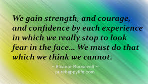 confindence quotes we gain strength and courage and confidence