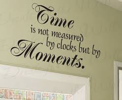 Time Not Measured By Clocks But By Moments Inspirational Etsy Wall Quotes Decals Inspirational Wall Decals Vinyl Wall Quotes