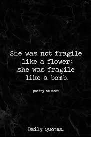 she was not fragile like a flower she was fragile like a bomb