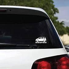Amazon Com J Mikgony Llc Never Say Never Minivan 6 Funny Decal White Cool Bumper Sticker Vinyl Automotive