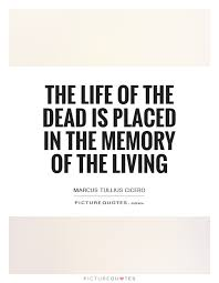 the life of the dead is placed in the memory of the living
