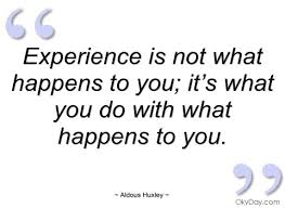 experience is not what happens to you aldous huxley quotes and