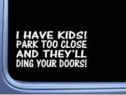 Amazon Com I Have Kids Don T Park Too Close M127 8 Sticker Decal Minivan Funny Mom Carseat Automotive
