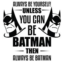 Bruce Wayne Batman Wall Decal Quotes Always Be Yourself Unless You Can Be Batman Then Always Be Batman 20 X 20 Vinyl Adhesive Dc Justice League Superhero Kids Bedroom Sticker