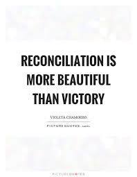reconciliation is more beautiful than victory picture quotes
