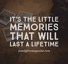 it s the little memories that will last a lifetime