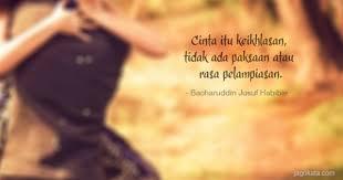 bacharuddin jusuf habibie cinta itu keikhlasan tidak ada paksaan