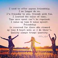 i cherish the friendship those just as much as those who
