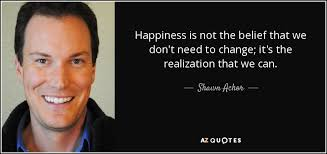 shawn achor quote happiness is not the belief that we don t need
