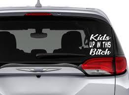 Kids Up In This Bitch Vinyl Decal Sticker Minivan Car Etsy