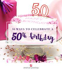 50 ways to celebrate a 50th birthday