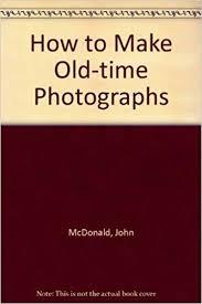 How to Make Old-Time Photos: John and Cole, Melba Smith McDonald ...