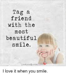 tag a friend the most beautiful smile like love quotescom i
