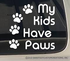 My Kids Have Paws Window Truck Car Dog Decal Sticker Barefoot Custom Creations