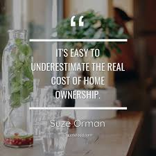 it s easy to underestimate the real cost suze orman about home