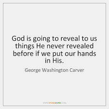 god is going to reveal to us things he never revealed before