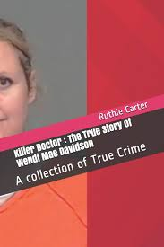 Amazon.fr - Killer Doctor : The True Story of Wendi Mae Davidson: A  collection of True Crime - Carter, Ruthie - Livres