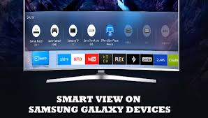 how to use smart view on samsung smart tv