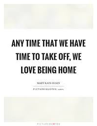 any time that we have time to take off we love being home