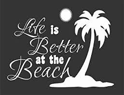 Amazon Com Barking Sand Designs Life Better Beach Palm Tree Sun Die Cut Vinyl Window Decal Sticker For Car Truck Automotive