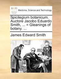 Spicilegium botanicum. Auctore Jacobo Eduardo Smith, ... = Gleanings of  botany. ...: Smith, James Edward: 9781170150306: Amazon.com: Books