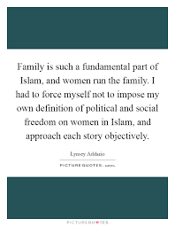 family is such a fundamental part of islam and women run the
