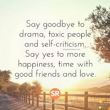 say goodbye to drama toxic people and self criticism say yes to
