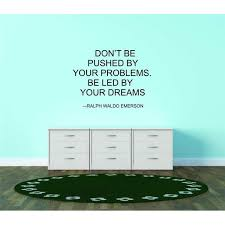 Custom Wall Decal Don T Be Pushed By Your Problems Be Led By Your Dreams Ralph Waldo Emerson Life Quote Vinyl Wall 10x16 Walmart Com Walmart Com