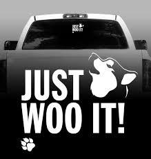 Just Woo It Vinyl Decal Siberian Husky Car Vehicle Sticker Rockin Da Dogs