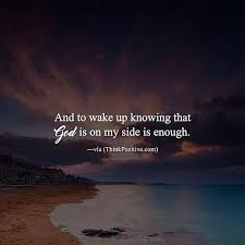 inspirational positive quotes and to wake up knowing that god is