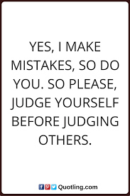 judging quotes yes i make mistakes so do you so please judge