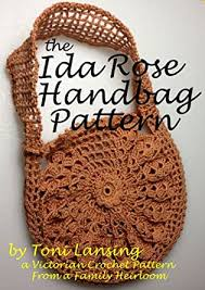 The Ida Rose Handbag Pattern - A Victorian Crochet Pattern from a Family  Heirloom - Kindle edition by Lansing, Toni. Crafts, Hobbies & Home Kindle  eBooks @ Amazon.com.
