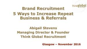 Brand Recruitment – 5 Ways to Increase Repeat Business & Referrals Ab…
